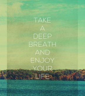 take-a-deep-breath-and-enjoy-your-life-20130219421