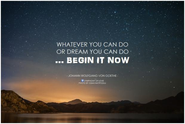 Johann-Wolfgang-von-Goethe-Whatever-you-can-do-or-dream-you-can-do-...-Begin-it-now