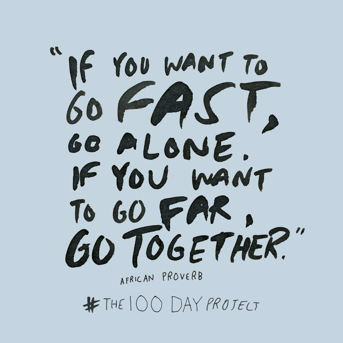 If you want to go fast, go alone.  If you want to go far? Go together.