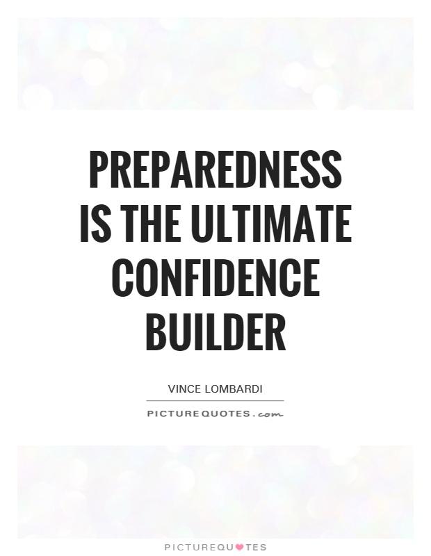 preparedness-is-the-ultimate-confidence-builder-quote-1