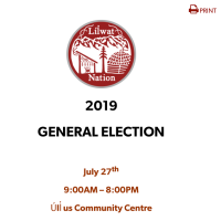 Lil'wat Nations 2019 General Election takes place Saturday, July 27. Voting 9 am - 8pm at Ullus Community Centre.