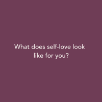 What does self-love look like for you?